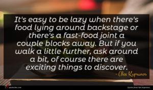 Alex Kapranos quote : It's easy to be ...