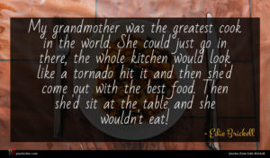 Edie Brickell quote : My grandmother was the ...