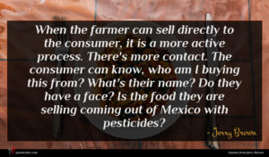 Jerry Brown quote : When the farmer can ...