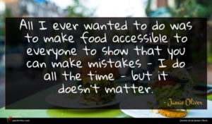Jamie Oliver quote : All I ever wanted ...