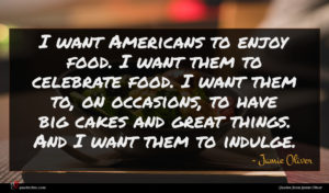 Jamie Oliver quote : I want Americans to ...