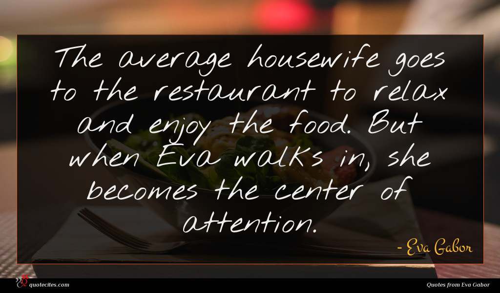 The average housewife goes to the restaurant to relax and enjoy the food. But when Eva walks in, she becomes the center of attention.