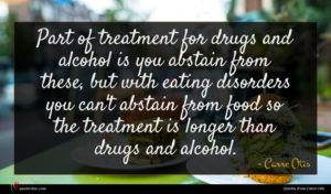 Carre Otis quote : Part of treatment for ...