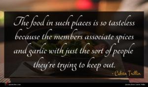 Calvin Trillin quote : The food in such ...