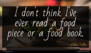 Calvin Trillin quote : I don't think I've ...