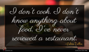 Calvin Trillin quote : I don't cook I ...