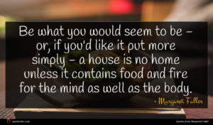 Margaret Fuller quote : Be what you would ...