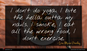 Lisa Marie Presley quote : I don't do yoga ...