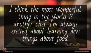 Paul Prudhomme quote : I think the most ...