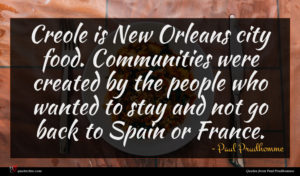 Paul Prudhomme quote : Creole is New Orleans ...