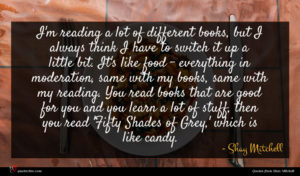 Shay Mitchell quote : I'm reading a lot ...