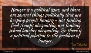Tom Colicchio quote : Hunger is a political ...