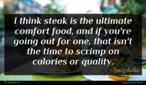 Tom Colicchio quote : I think steak is ...