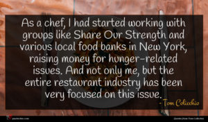 Tom Colicchio quote : As a chef I ...