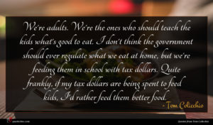 Tom Colicchio quote : We're adults We're the ...