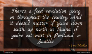 Tom Colicchio quote : There's a food revolution ...