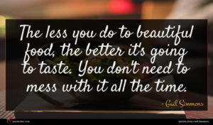 Gail Simmons quote : The less you do ...