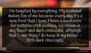 Gail Simmons quote : I'm tempted by everything ...