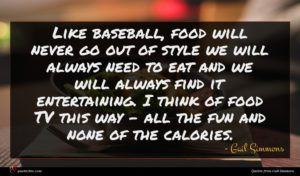 Gail Simmons quote : Like baseball food will ...