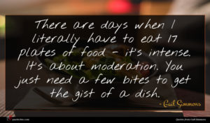 Gail Simmons quote : There are days when ...