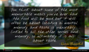 Heston Blumenthal quote : You think about some ...