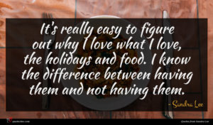 Sandra Lee quote : It's really easy to ...