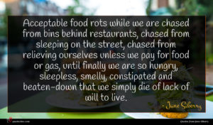 Jane Siberry quote : Acceptable food rots while ...