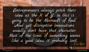 Eric Ries quote : Entrepreneurs always pitch their ...
