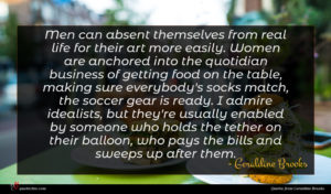Geraldine Brooks quote : Men can absent themselves ...