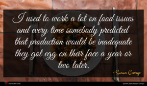 Susan George quote : I used to work ...