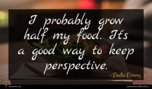 Emilio Estevez quote : I probably grow half ...