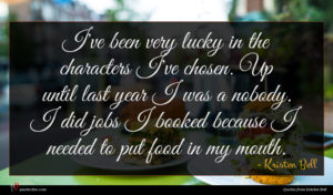 Kristen Bell quote : I've been very lucky ...