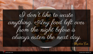 Martin Yan quote : I don't like to ...