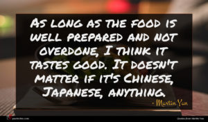 Martin Yan quote : As long as the ...