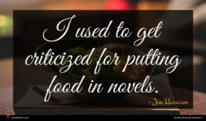 Jim Harrison quote : I used to get ...