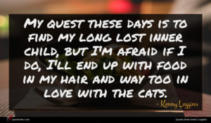 Kenny Loggins quote : My quest these days ...
