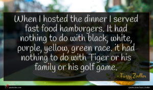 Fuzzy Zoeller quote : When I hosted the ...