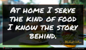 Michael Pollan quote : At home I serve ...