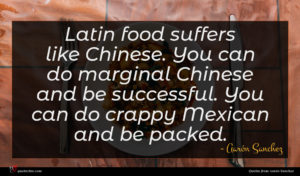 Aarón Sanchez quote : Latin food suffers like ...