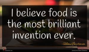 Helena Christensen quote : I believe food is ...