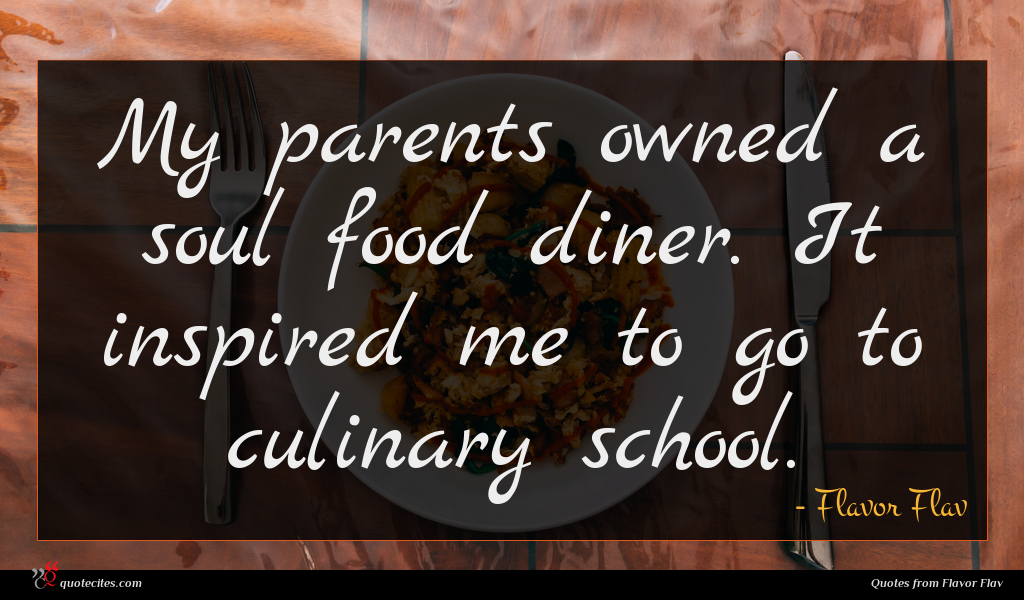 My parents owned a soul food diner. It inspired me to go to culinary school.