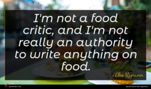 Alex Kapranos quote : I'm not a food ...