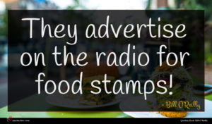 Bill O'Reilly quote : They advertise on the ...