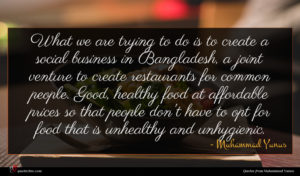 Muhammad Yunus quote : What we are trying ...