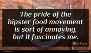 Matt Stone quote : The pride of the ...