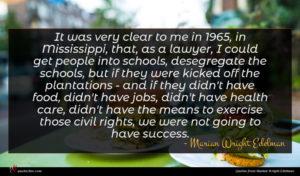 Marian Wright Edelman quote : It was very clear ...