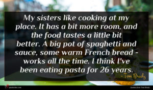 Tom Brady quote : My sisters like cooking ...