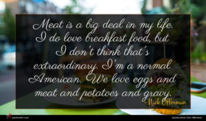 Nick Offerman quote : Meat is a big ...