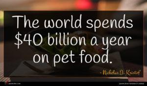 Nicholas D. Kristof quote : The world spends billion ...