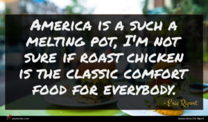 Eric Ripert quote : America is a such ...